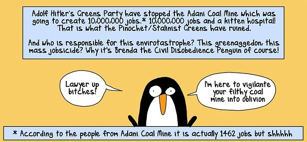 The first frame of Firt Dog on the Moon's cartoon. See the whole thing: https://firstdogonthemoon.com.au/cartoons/2015/08/19/lawyer-up-greenies-are-here-to-vigilante-your-coal-mine-into-oblivion/